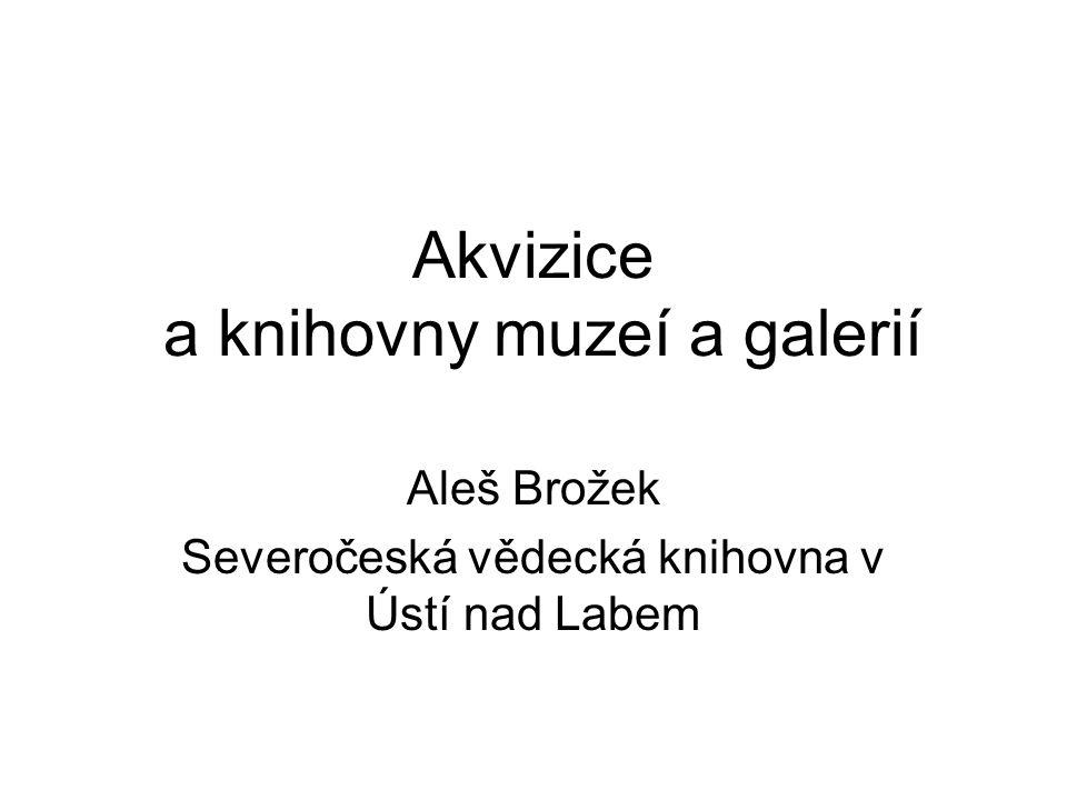 Akvizice a knihovny muzeí a galerií Aleš Brožek Severočeská vědecká knihovna v Ústí nad Labem