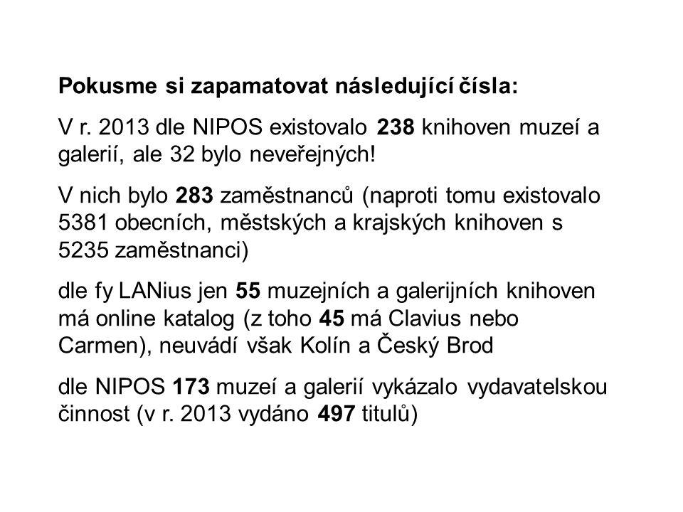 Pokusme si zapamatovat následující čísla: V r. 2013 dle NIPOS existovalo 238 knihoven muzeí a galerií, ale 32 bylo neveřejných! V nich bylo 283 zaměst