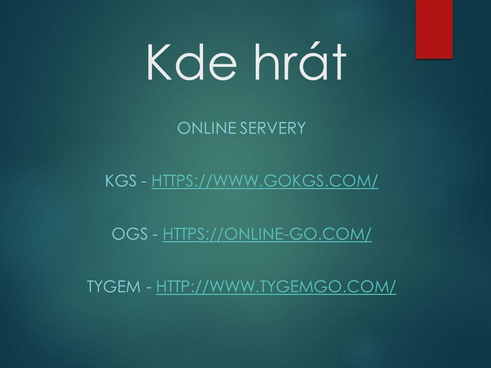 Kde hrát ONLINE SERVERY KGS - HTTPS://WWW.GOKGS.COM/HTTPS://WWW.GOKGS.COM/ OGS - HTTPS://ONLINE-GO.COM/HTTPS://ONLINE-GO.COM/ TYGEM - HTTP://WWW.TYGEMGO.COM/HTTP://WWW.TYGEMGO.COM/