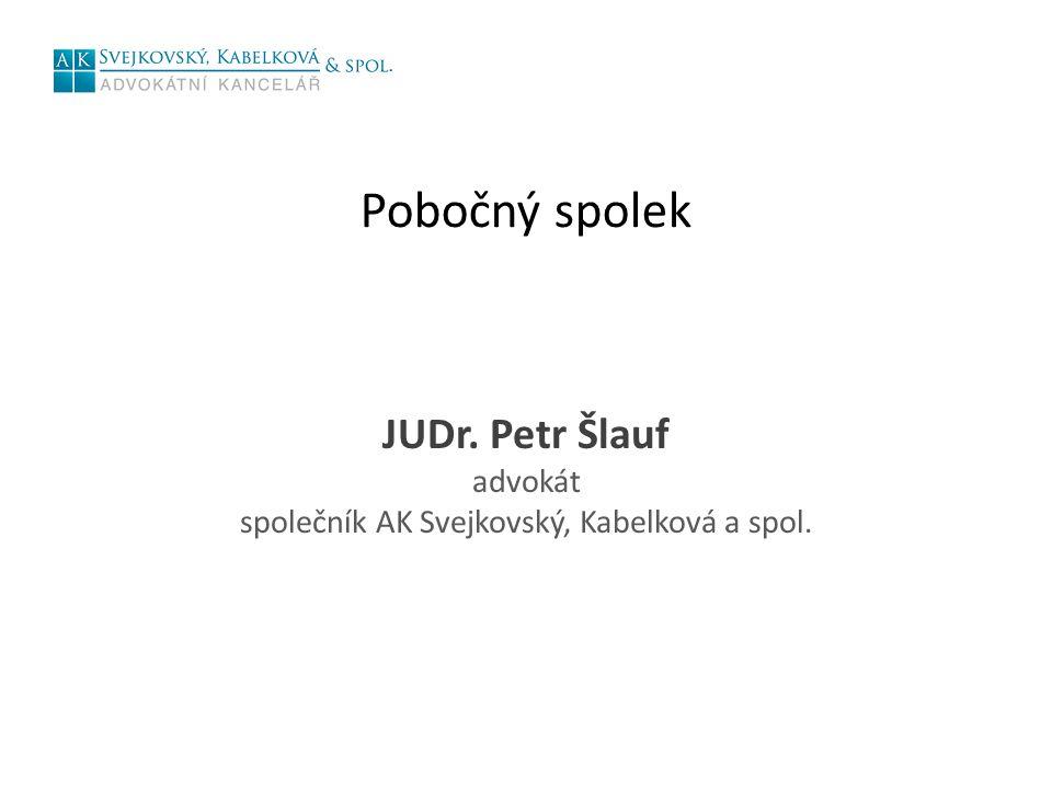 Pobočný spolek JUDr. Petr Šlauf advokát společník AK Svejkovský, Kabelková a spol.