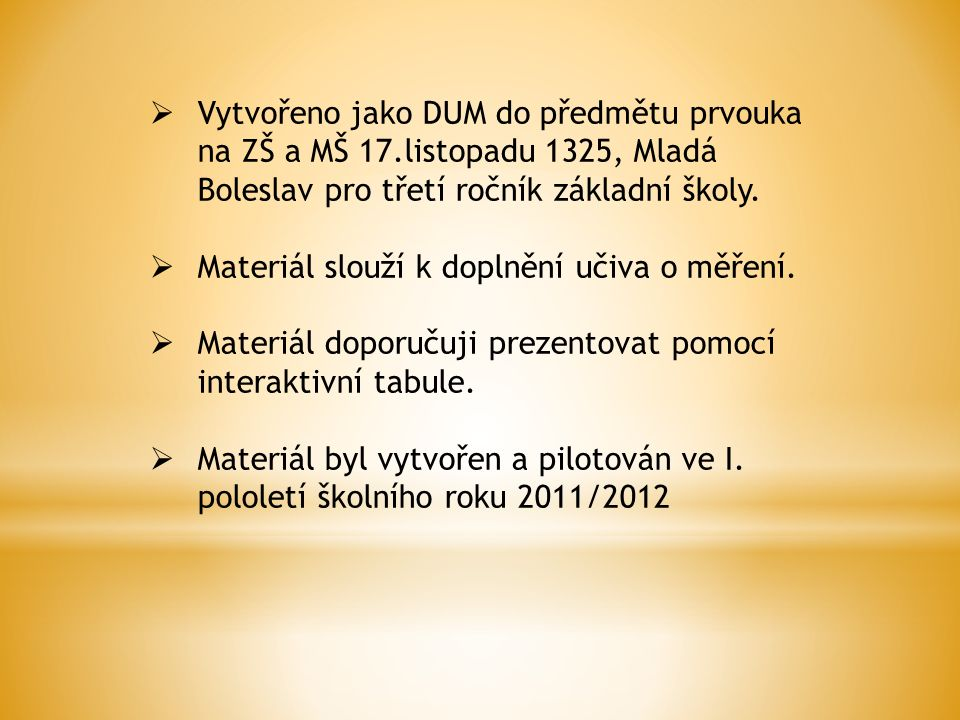  Vytvořeno jako DUM do předmětu prvouka na ZŠ a MŠ 17.listopadu 1325, Mladá Boleslav pro třetí ročník základní školy.