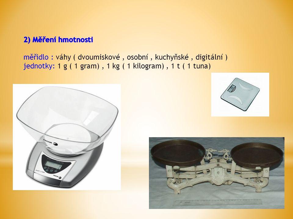 měřidlo: odměrný válec, odměrné nádoby jednotka: 1l ( 1 litr) další jednotky: 1mm ( 1 mililitr), 1hl ( hektolitr)