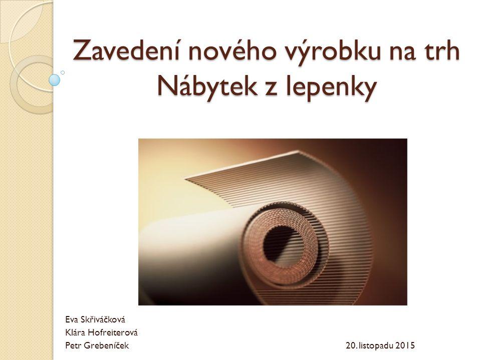 Zavedení nového výrobku na trh Nábytek z lepenky Eva Skřiváčková Klára Hofreiterová Petr Grebeníček 20.