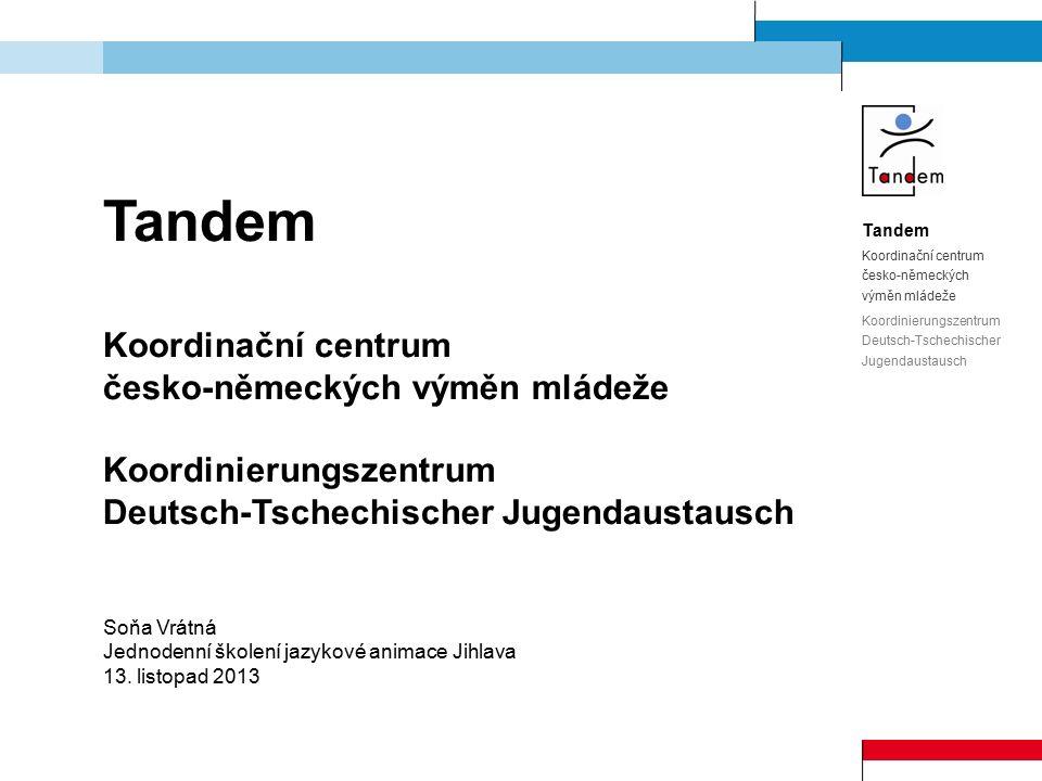 Tandem Koordinační centrum česko-německých výměn mládeže Koordinierungszentrum Deutsch-Tschechischer Jugendaustausch Soňa Vrátná Jednodenní školení jazykové animace Jihlava 13.