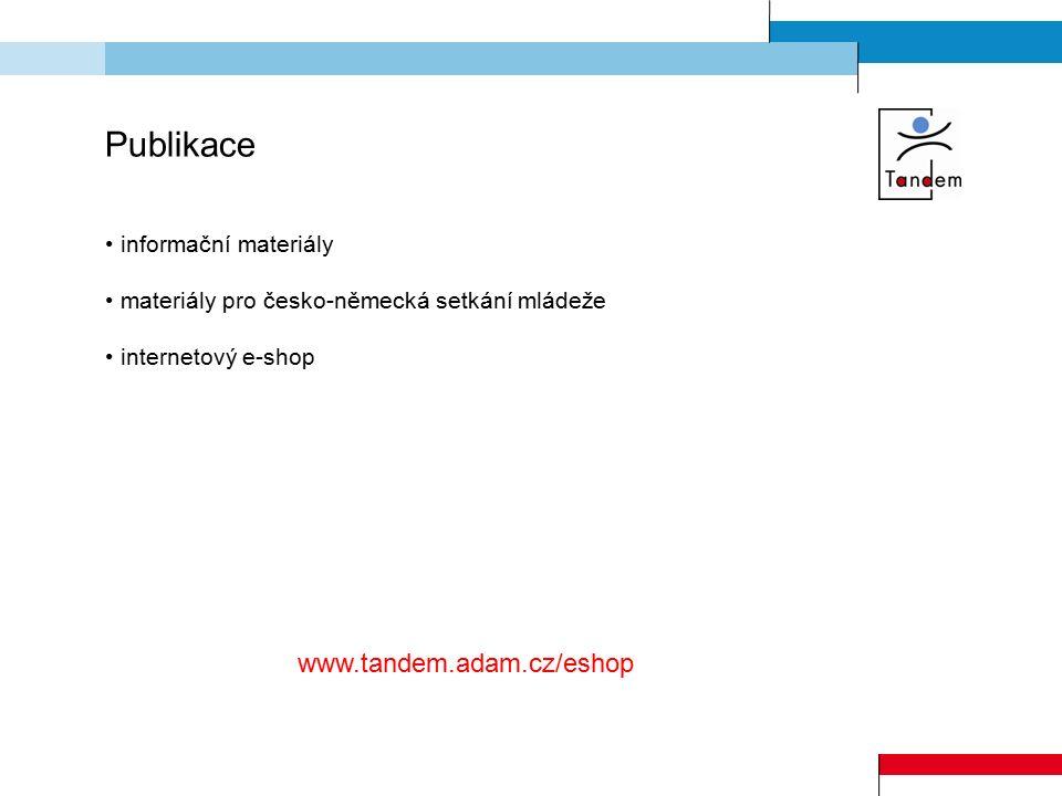 www.tandem.adam.cz/eshop Publikace informační materiály materiály pro česko-německá setkání mládeže internetový e-shop