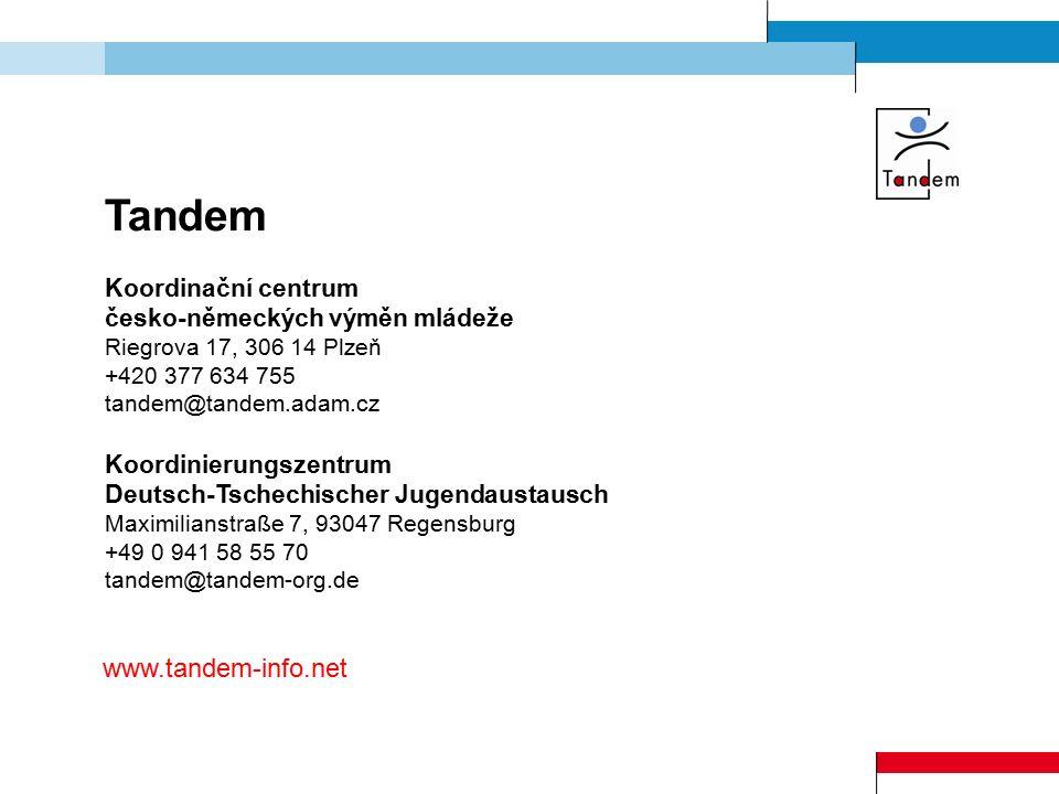 Tandem Koordinační centrum česko-německých výměn mládeže Riegrova 17, 306 14 Plzeň +420 377 634 755 tandem@tandem.adam.cz Koordinierungszentrum Deutsch-Tschechischer Jugendaustausch Maximilianstraße 7, 93047 Regensburg +49 0 941 58 55 70 tandem@tandem-org.de www.tandem-info.net