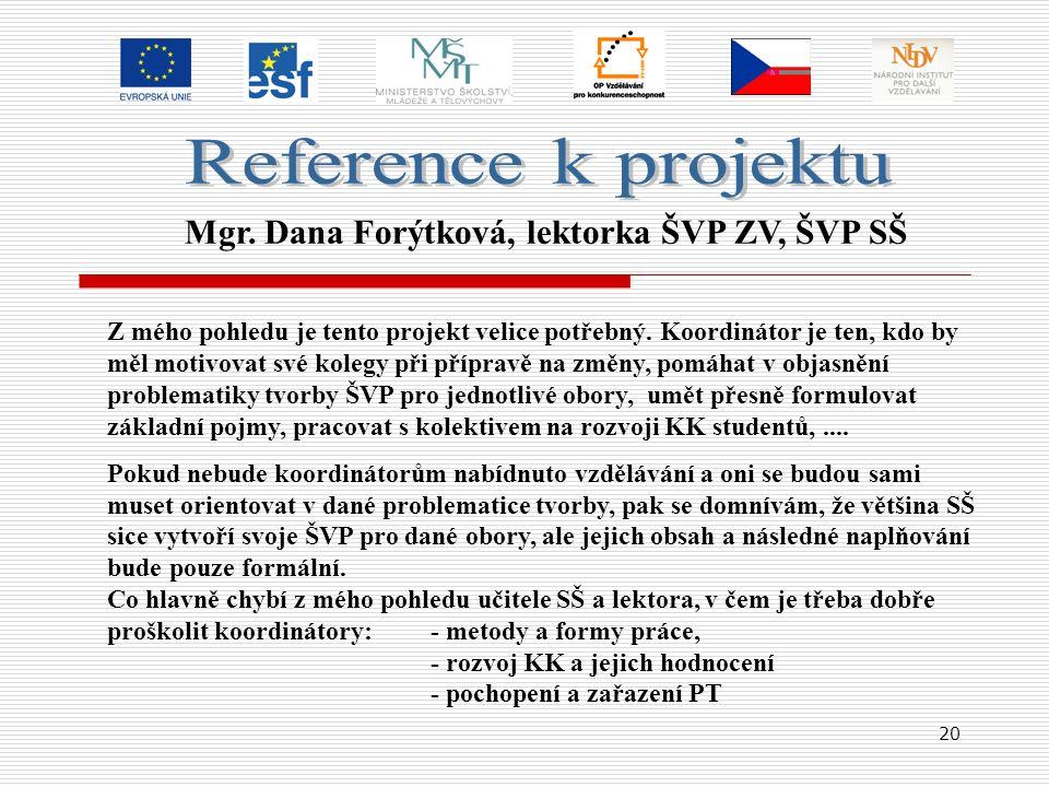 20 Mgr. Dana Forýtková, lektorka ŠVP ZV, ŠVP SŠ Z mého pohledu je tento projekt velice potřebný. Koordinátor je ten, kdo by měl motivovat své kolegy p