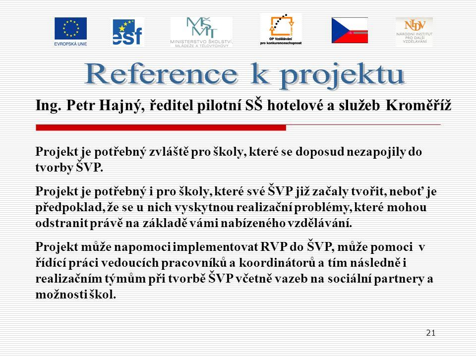 21 Ing. Petr Hajný, ředitel pilotní SŠ hotelové a služeb Kroměříž Projekt je potřebný zvláště pro školy, které se doposud nezapojily do tvorby ŠVP. Pr