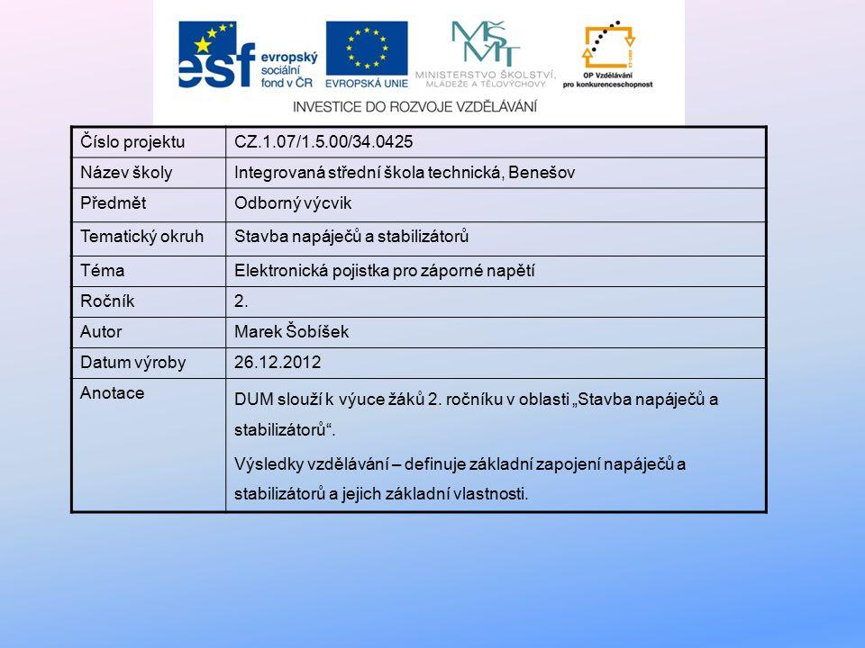 Číslo projektuCZ.1.07/1.5.00/34.0425 Název školyIntegrovaná střední škola technická, Benešov PředmětOdborný výcvik Tematický okruhStavba napáječů a stabilizátorů TémaElektronická pojistka pro záporné napětí Ročník2.