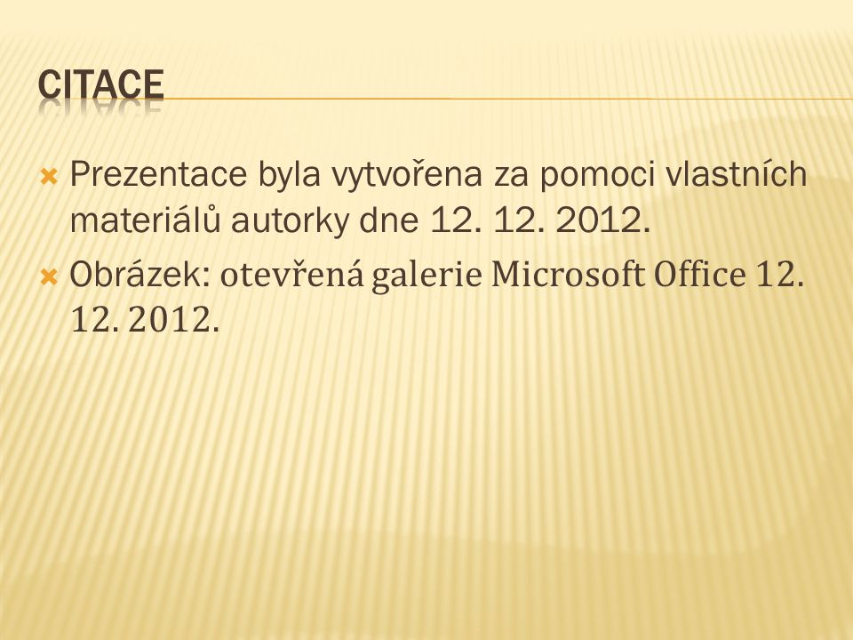 Prezentace byla vytvořena za pomoci vlastních materiálů autorky dne 12. 12. 2012.  Obrázek: otevřená galerie Microsoft Office 12. 12. 2012.
