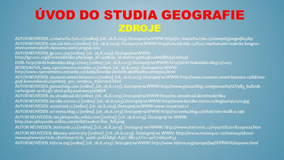 ÚVOD DO STUDIA GEOGRAFIE ZDROJE AUTOR NEUVEDEN. cz-maturita.tym.cz [online].