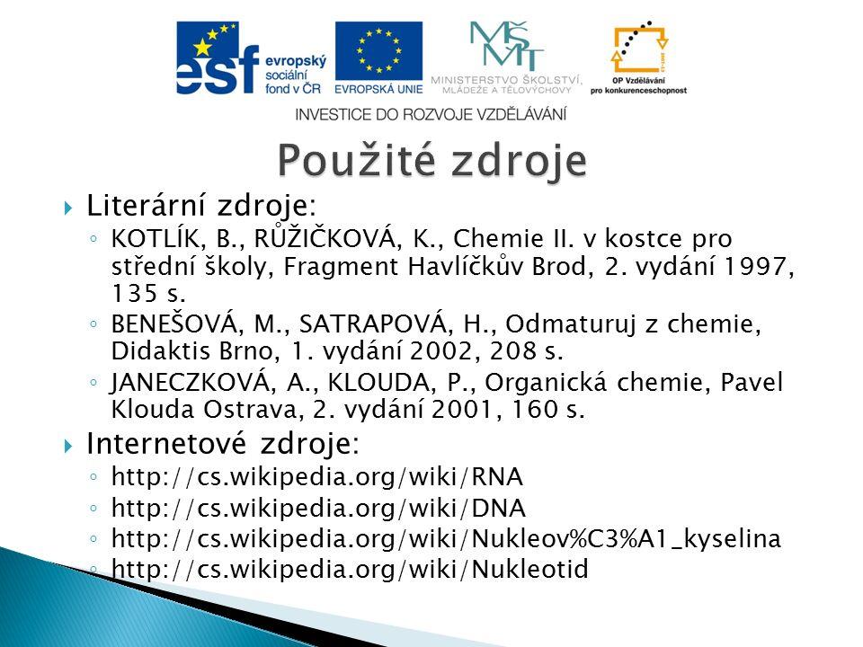  Literární zdroje: ◦ KOTLÍK, B., RŮŽIČKOVÁ, K., Chemie II. v kostce pro střední školy, Fragment Havlíčkův Brod, 2. vydání 1997, 135 s. ◦ BENEŠOVÁ, M.