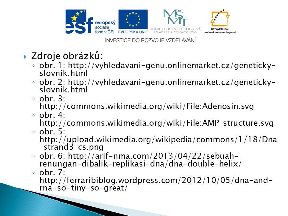  Zdroje obrázků: ◦ obr. 1: http://vyhledavani-genu.onlinemarket.cz/geneticky- slovnik.html ◦ obr. 2: http://vyhledavani-genu.onlinemarket.cz/genetick