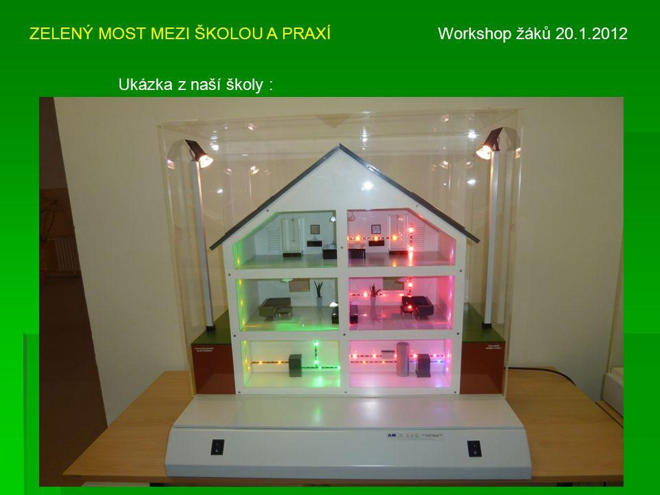 ZELENÝ MOST MEZI ŠKOLOU A PRAXÍ Workshop žáků 20.1.2012 Ukázka z naší školy :