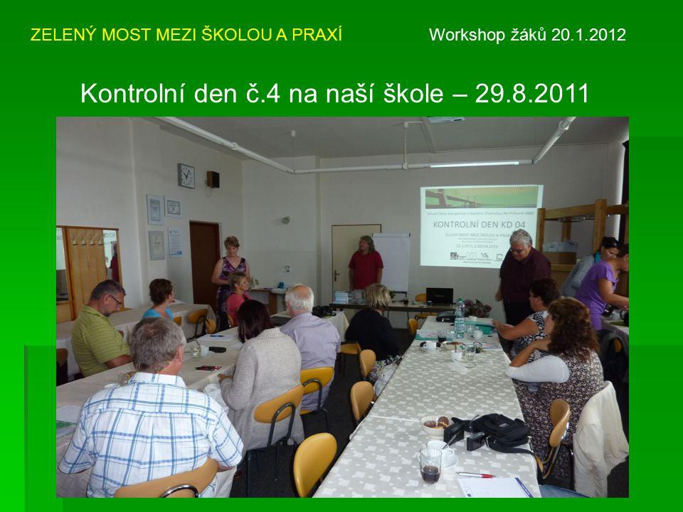 ZELENÝ MOST MEZI ŠKOLOU A PRAXÍ Workshop žáků 20.1.2012 Kontrolní den č.4 na naší škole – 29.8.2011