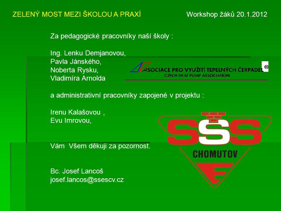 ZELENÝ MOST MEZI ŠKOLOU A PRAXÍ Workshop žáků 20.1.2012 Za pedagogické pracovníky naší školy : Ing.