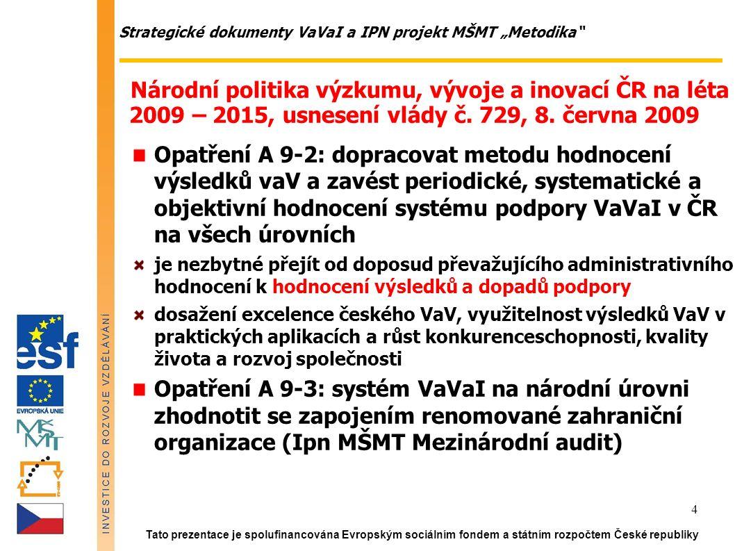 """Strategické dokumenty VaVaI a IPN projekt MŠMT """"Metodika"""" Národní politika výzkumu, vývoje a inovací ČR na léta 2009 – 2015, usnesení vlády č. 729, 8."""