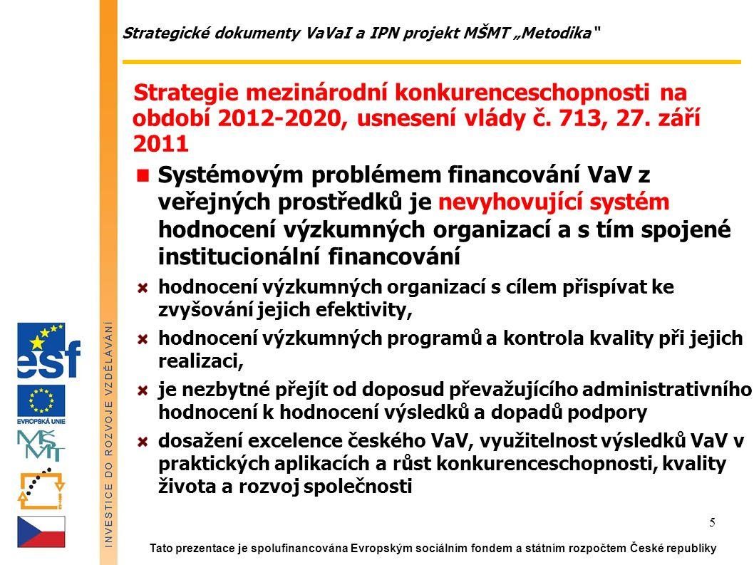 Tato prezentace je spolufinancována Evropským sociálním fondem a státním rozpočtem České republiky 16  Kvalitní - Kvalitativní - Kvantitativní informace a zpětná vazba (dnes není k dispozici) pro:  vědce, týmy, katedry (motivace, personální politika)  součásti VŠ a ústavů AV (strategie, dtto)  poskytovatele (dohled, strategické řízení)  RVVI a vládu (strategické usměrňování, stanovení priorit)  podnikatelské subjekty (hledání partnerů)  zájemce o studium (hledání kvality)  veřejnost – daňové poplatníky (nakládání s veřejnými prostředky)  zahraniční subjekty (hledání partnerů) Proč potřebuje ČR hodnocení?