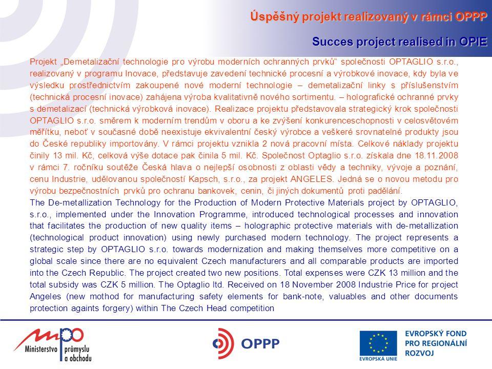 """Úspěšný projekt realizovaný v rámci OPPP Succes project realised in OPIE Projekt """"Demetalizační technologie pro výrobu moderních ochranných prvků společnosti OPTAGLIO s.r.o., realizovaný v programu Inovace, představuje zavedení technické procesní a výrobkové inovace, kdy byla ve výsledku prostřednictvím zakoupené nové moderní technologie – demetalizační linky s příslušenstvím (technická procesní inovace) zahájena výroba kvalitativně nového sortimentu."""