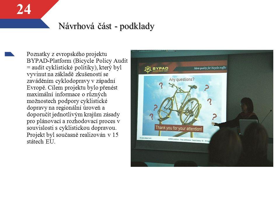 24 Návrhová část - podklady Poznatky z evropského projektu BYPAD-Platform (Bicycle Policy Audit = audit cyklistické politiky), který byl vyvinut na zá