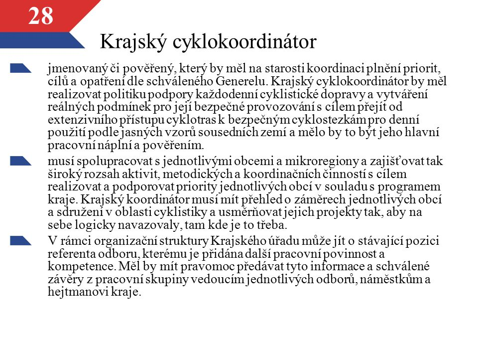 28 Krajský cyklokoordinátor jmenovaný či pověřený, který by měl na starosti koordinaci plnění priorit, cílů a opatření dle schváleného Generelu. Krajs