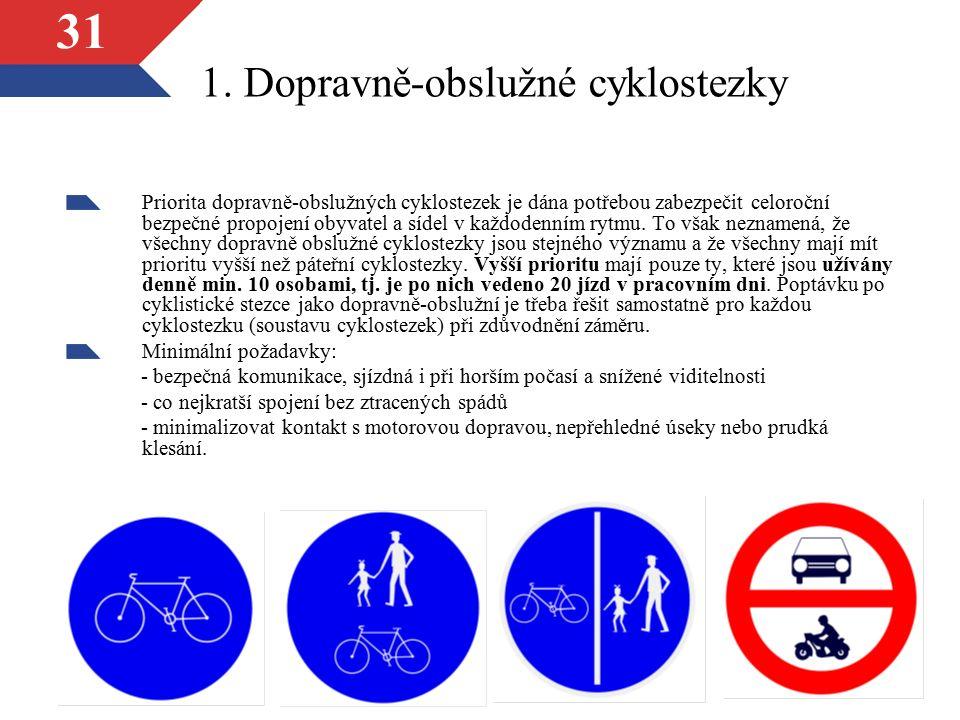 31 1. Dopravně-obslužné cyklostezky Priorita dopravně-obslužných cyklostezek je dána potřebou zabezpečit celoroční bezpečné propojení obyvatel a sídel