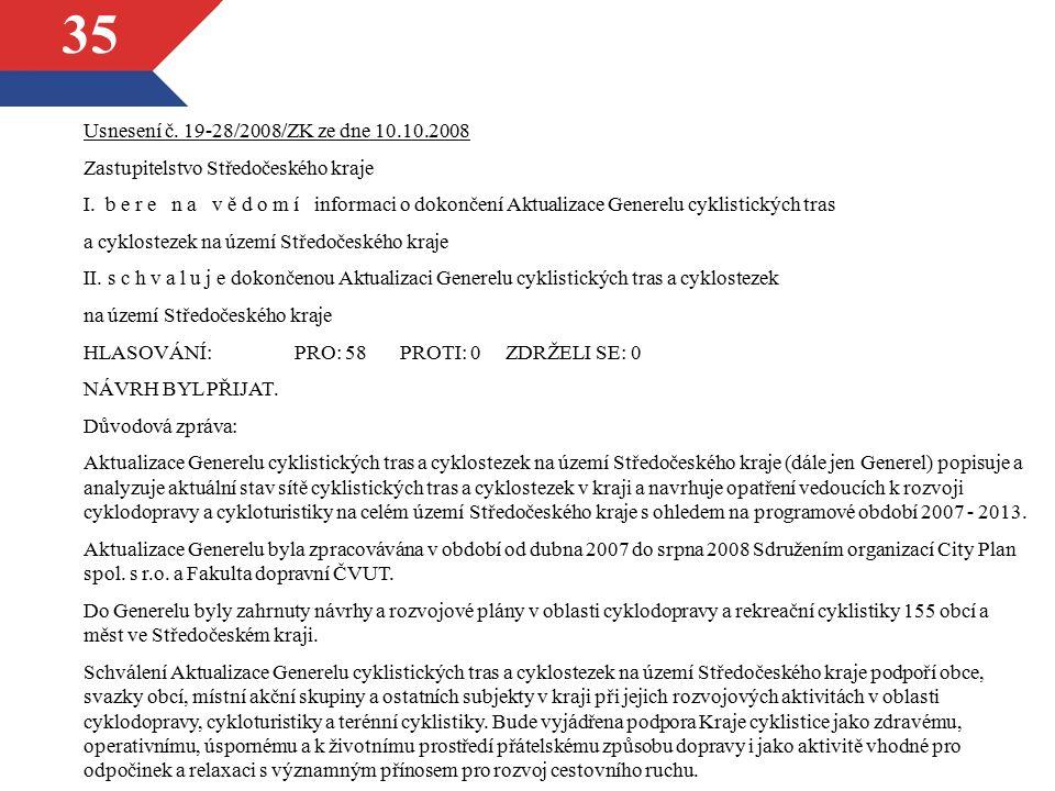 35 Usnesení č. 19-28/2008/ZK ze dne 10.10.2008 Zastupitelstvo Středočeského kraje I. b e r e n a v ě d o m í informaci o dokončení Aktualizace Generel