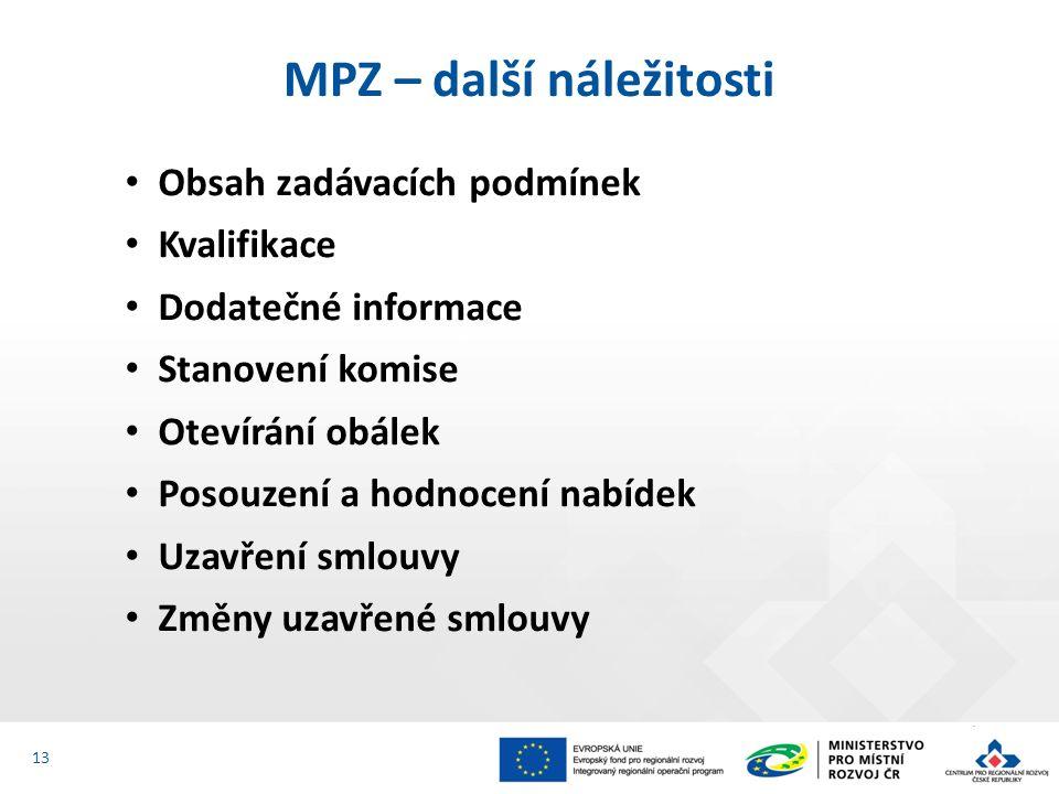 Obsah zadávacích podmínek Kvalifikace Dodatečné informace Stanovení komise Otevírání obálek Posouzení a hodnocení nabídek Uzavření smlouvy Změny uzavřené smlouvy MPZ – další náležitosti 13