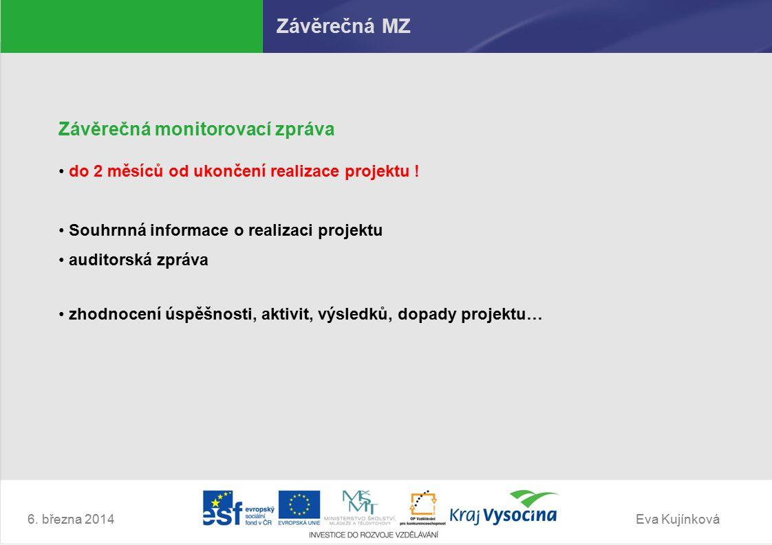 Eva Kujínková Ostatní MZ Mimořádná průběžná monitorovací zpráva společně s mimořádnou žádostí o platbu závažné důvody žádost a schválení zprostředkujícím subjektem Monitorovací zpráva o udržitelnosti projektu období 12 měsíců od ukončení realizace povinné/nepovinné – hodnoceno jako specifické kritérium v žádosti Popis realizace plánovaných aktivit po ukončení financování z ESF příp.