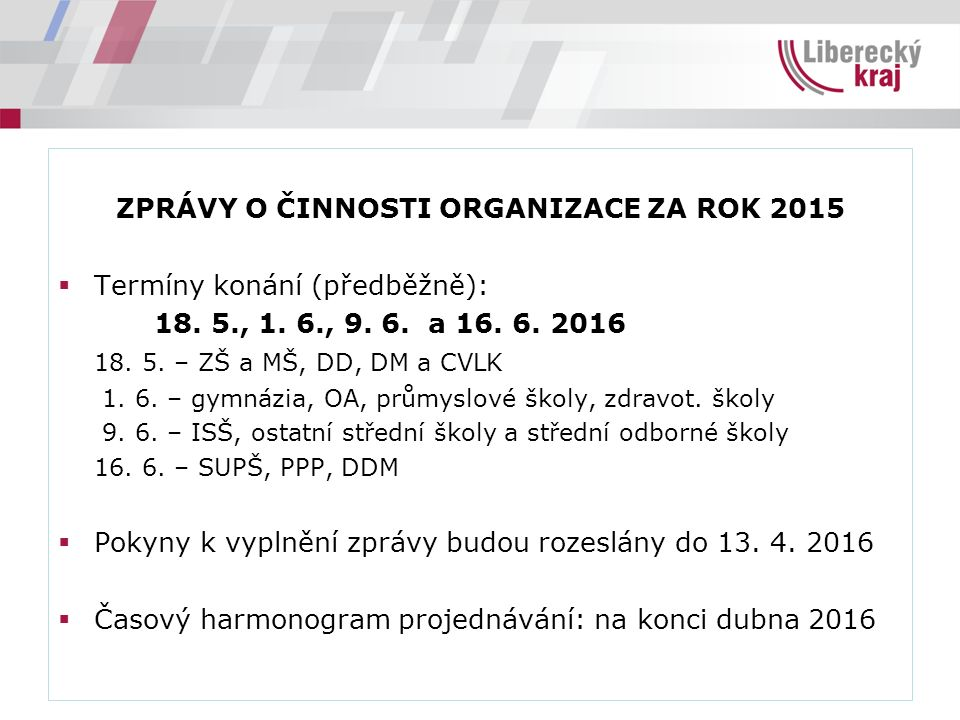 ZPRÁVY O ČINNOSTI ORGANIZACE ZA ROK 2015  Termíny konání (předběžně): 18.