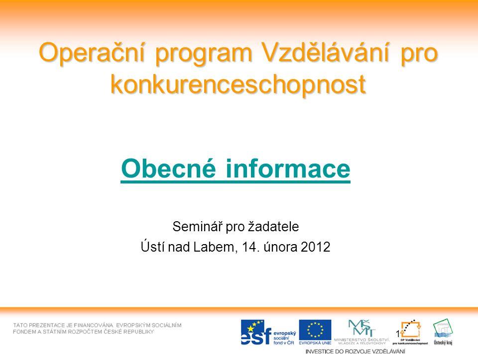 1 Operační program Vzdělávání pro konkurenceschopnost Obecné informace Seminář pro žadatele Ústí nad Labem, 14.