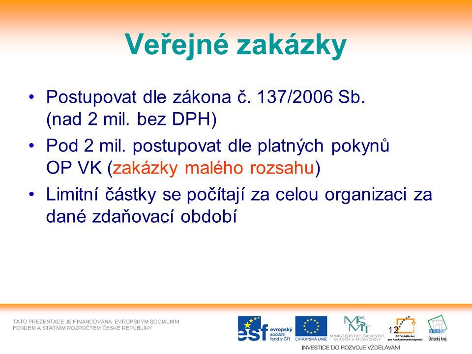 12 Veřejné zakázky Postupovat dle zákona č. 137/2006 Sb.