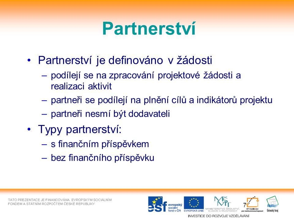 7 Partnerství Partnerství je definováno v žádosti –podílejí se na zpracování projektové žádosti a realizaci aktivit –partneři se podílejí na plnění cílů a indikátorů projektu –partneři nesmí být dodavateli Typy partnerství: –s finančním příspěvkem –bez finančního příspěvku