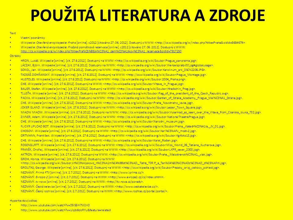 POUŽITÁ LITERATURA A ZDROJE Text Vlastní poznámky Wikipedie: Otevřená encyklopedie: Praha [online].