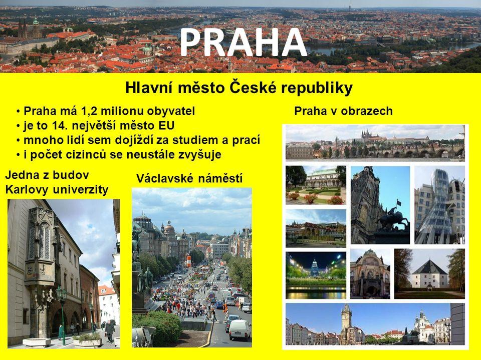 PRAHA Hlavní město České republiky Praha má 1,2 milionu obyvatel je to 14.