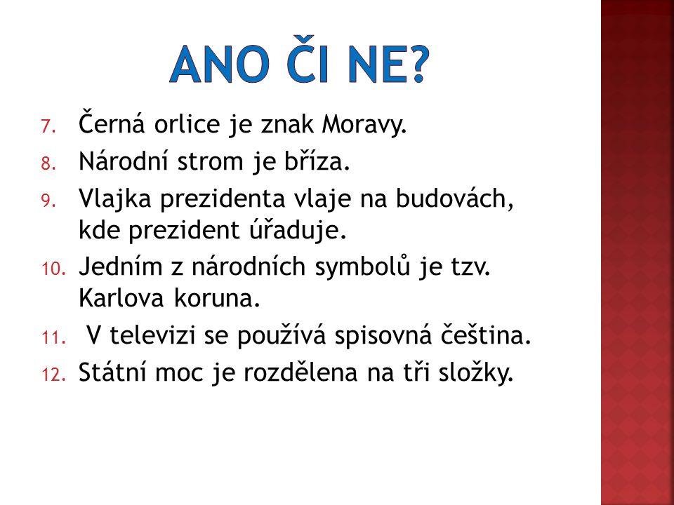 7. Černá orlice je znak Moravy. 8. Národní strom je bříza.