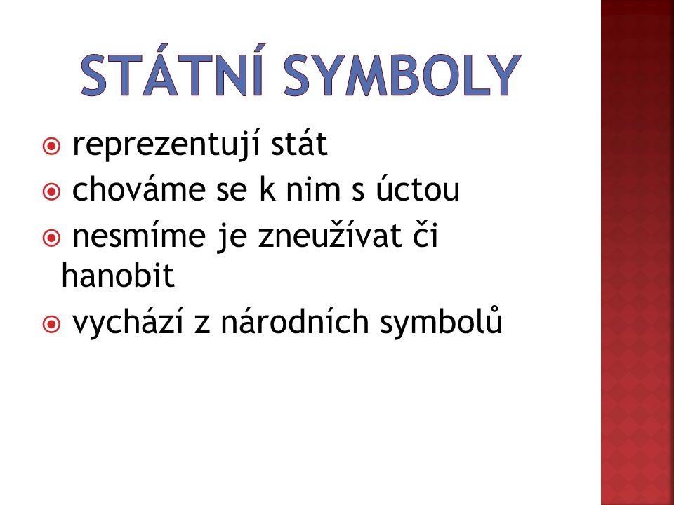  reprezentují stát  chováme se k nim s úctou  nesmíme je zneužívat či hanobit  vychází z národních symbolů