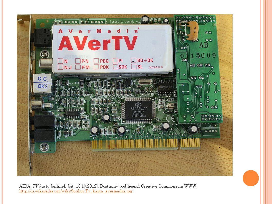 AIDA. TV karta [online]. [cit. 13.10.2012]. Dostupný pod licencí Creative Commons na WWW: http://cs.wikipedia.org/wiki/Soubor:Tv_karta_avermedia.jpg h