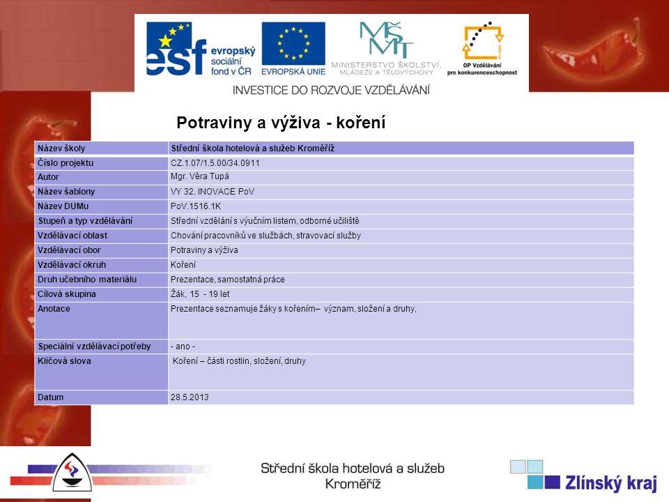 Název školyStřední škola hotelová a služeb Kroměříž Číslo projektuCZ.1.07/1.5.00/34.0911 Autor Mgr. Věra Tupá Název šablonyVY 32. INOVACE PoV Název DU