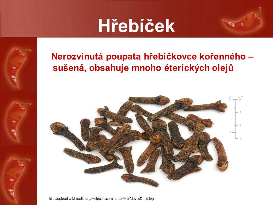 Hřebíček Nerozvinutá poupata hřebíčkovce kořenného – sušená, obsahuje mnoho éterických olejů http://upload.wikimedia.org/wikipedia/commons/4/4b/Cloves