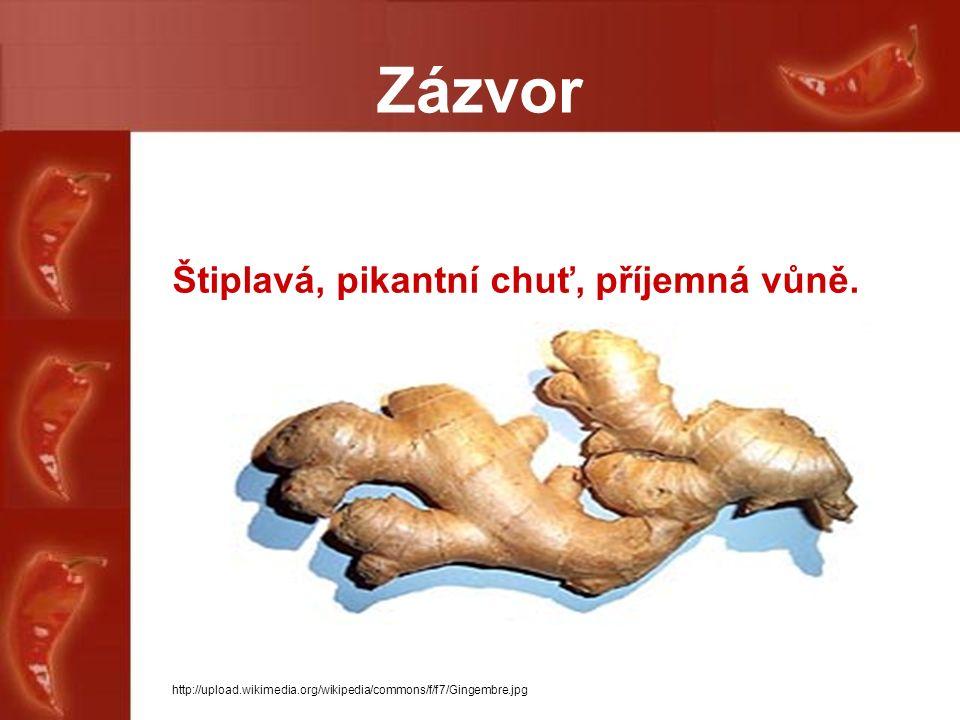 Zázvor Štiplavá, pikantní chuť, příjemná vůně. http://upload.wikimedia.org/wikipedia/commons/f/f7/Gingembre.jpg