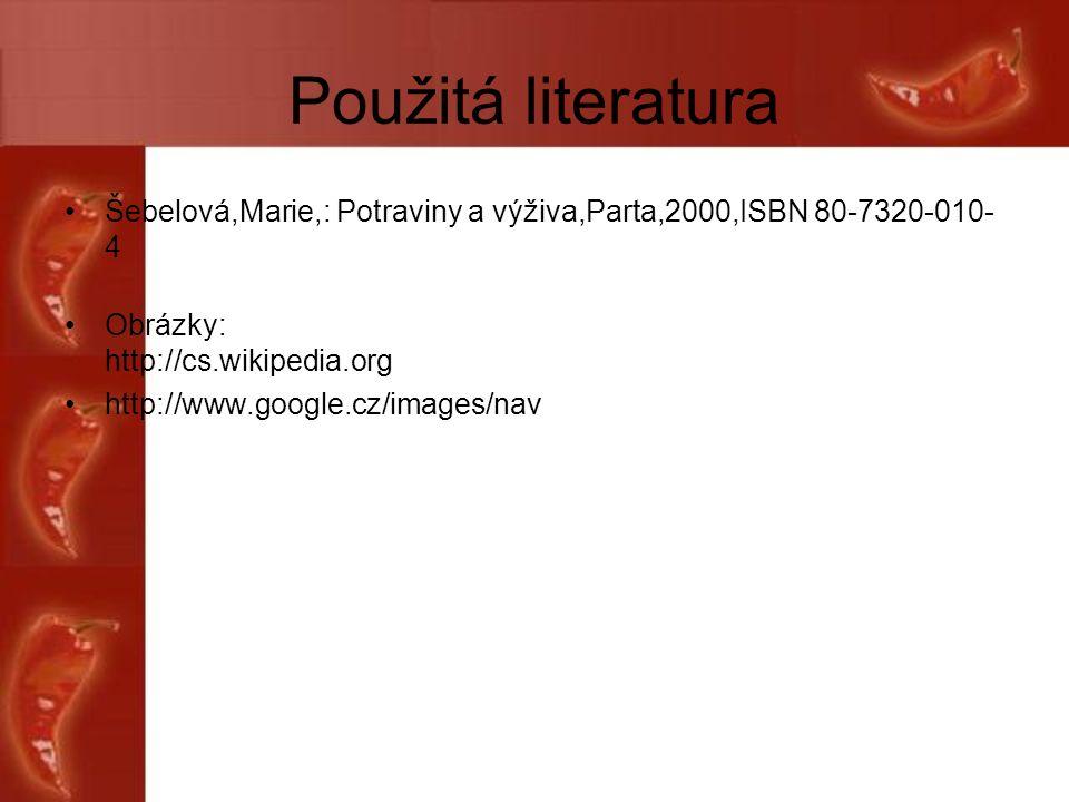 Použitá literatura Šebelová,Marie,: Potraviny a výživa,Parta,2000,ISBN 80-7320-010- 4 Obrázky: http://cs.wikipedia.org http://www.google.cz/images/nav
