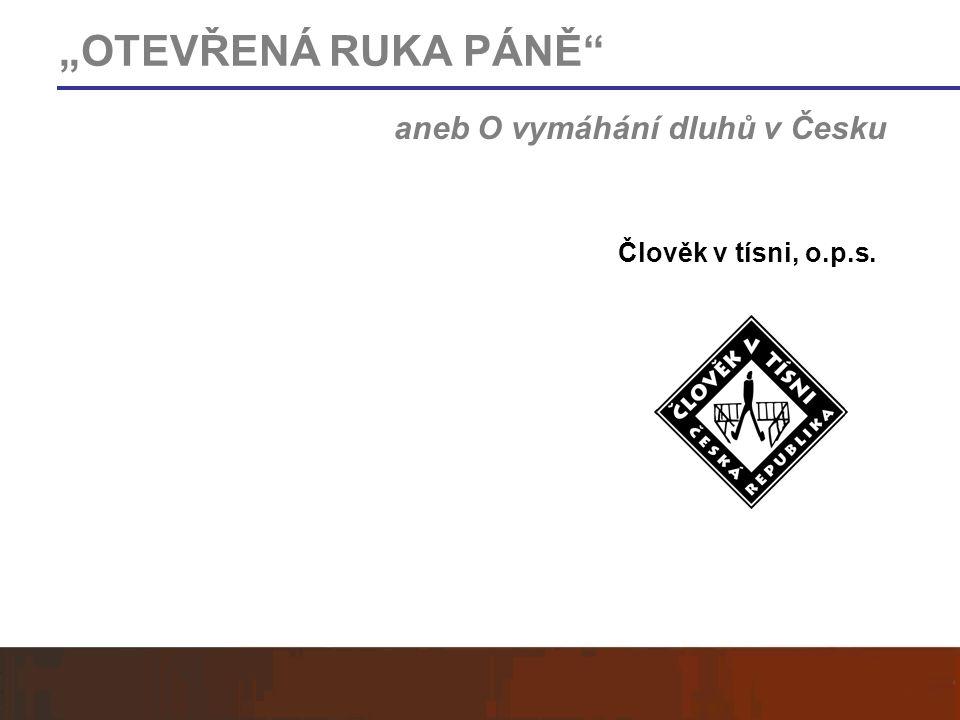 """""""OTEVŘENÁ RUKA PÁNĚ"""" Člověk v tísni, o.p.s. aneb O vymáhání dluhů v Česku"""