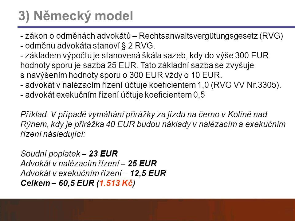 3) Německý model - zákon o odměnách advokátů – Rechtsanwaltsvergütungsgesetz (RVG) - odměnu advokáta stanoví § 2 RVG. - základem výpočtu je stanovená