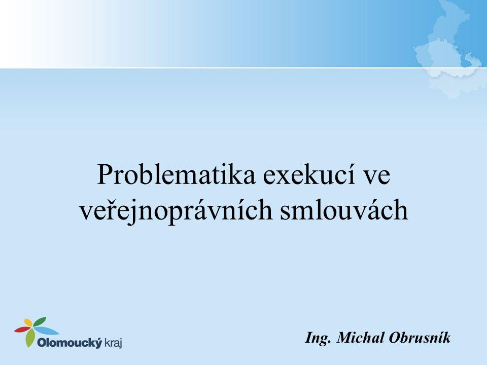 Problematika exekucí ve veřejnoprávních smlouvách Ing. Michal Obrusník