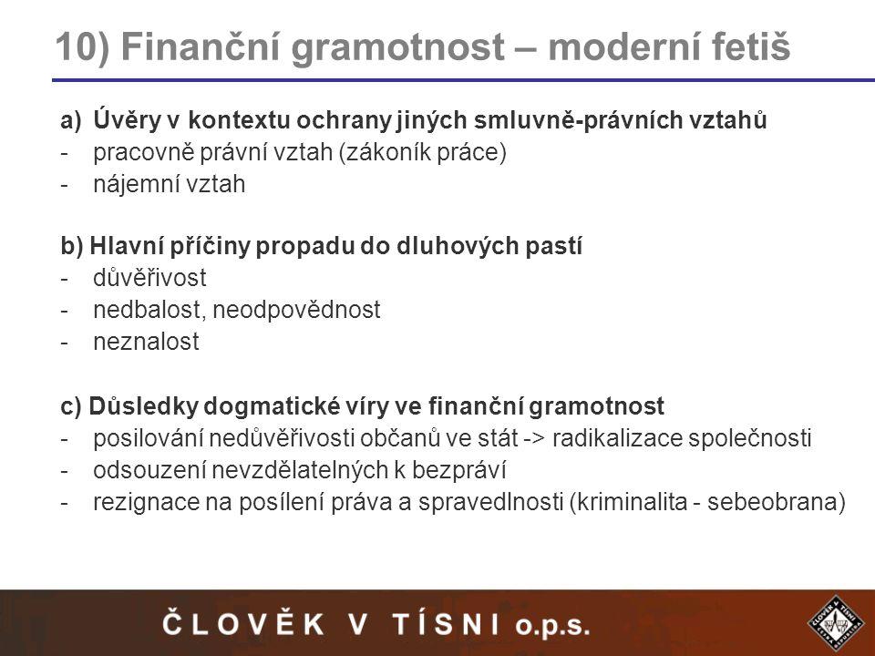 10) Finanční gramotnost – moderní fetiš a)Úvěry v kontextu ochrany jiných smluvně-právních vztahů -pracovně právní vztah (zákoník práce) -nájemní vzta