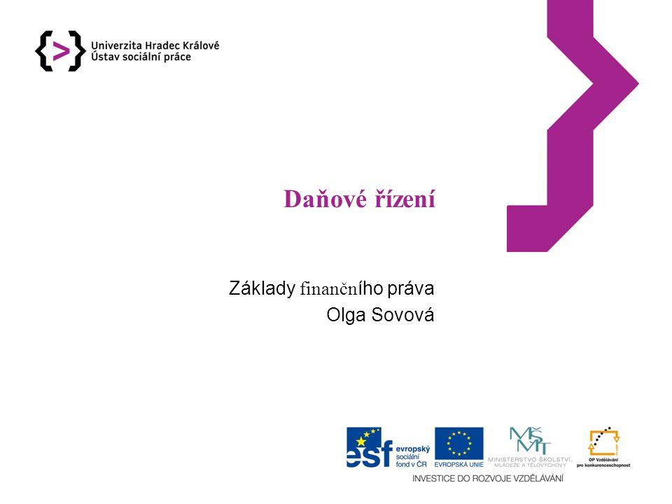 Daňové řízení Základy finančn ího práva Olga Sovová