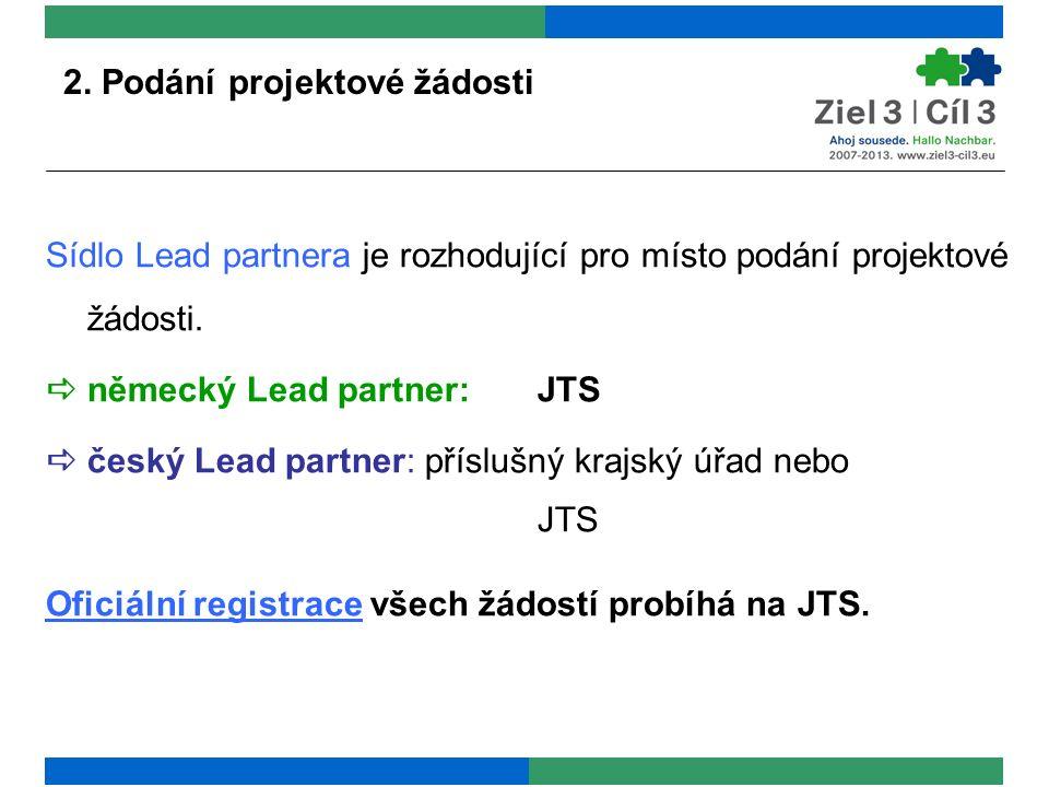 2. Podání projektové žádosti Sídlo Lead partnera je rozhodující pro místo podání projektové žádosti.  německý Lead partner: JTS  český Lead partner: