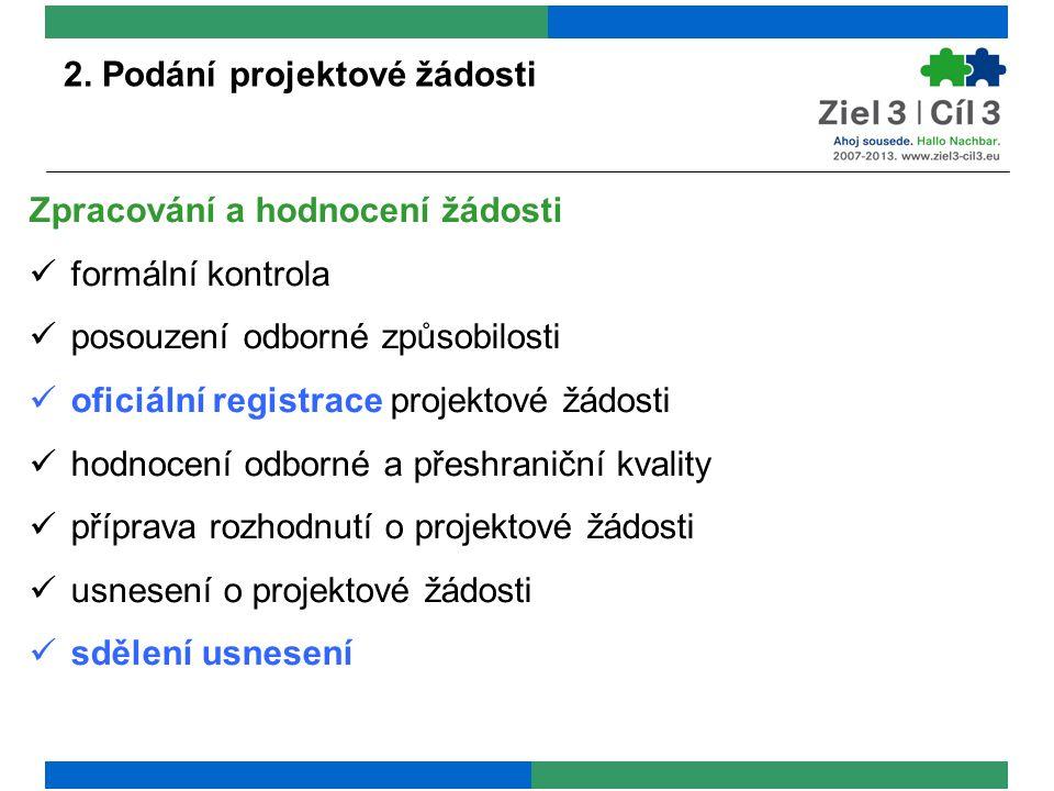2. Podání projektové žádosti Zpracování a hodnocení žádosti formální kontrola posouzení odborné způsobilosti oficiální registrace projektové žádosti h