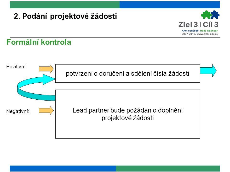 2. Podání projektové žádosti Formální kontrola Pozitivní: Negativní: potvrzení o doručení a sdělení čísla žádosti Lead partner bude požádán o doplnění